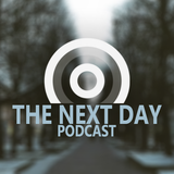 The Next Day Podcast #30