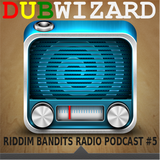 DuBWiZaRd - Riddim Bandits Radio Podcast #5