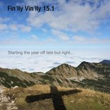 Fin'lly Vin'lly 15.1 - Starting the year off late but right...