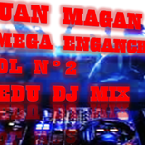 JUAN MAGAN MEGA  ENGANCHADOS VOL 2 EDU DJ MIX