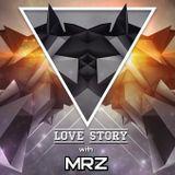 MRZ – Love Story EP# 038 – 12 - September - 2017