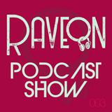 Raveon Podcast #003