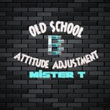 OLD SCHOOL ATTITUDE ADJUSTMENT