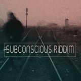 Subconscious Riddim 1