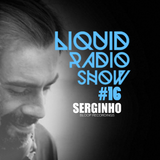 Liquid Radio Show : Episode#16 - SERGINHO