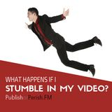 039: What Happens If I Stumble in My Video?