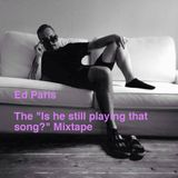 """Ed Paris - The """"Is he still playing that song?"""" Mixtape"""