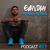 Gandhi - My Music Is My Message Podcast #017 August 2017