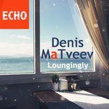"Denis MaTveev - Radio Show ""Loungingly"" episode 020"