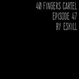 40 FINGERS CARTEL Episode 47 By Eskill 04-10-2016