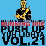 PUSH UP YUH LIGHTA VOL.21 - RUNNING IRIE SOUND - 2018