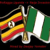 AfroRagga Uganda -> Naija Invasion Mixed by Deejay Yemster