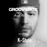 Groovebox - From The Streets January (Special Guest) K-Style