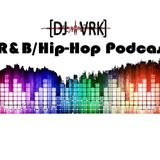 DJ VRK - R&B/Hip-Hop Podcast
