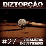 Diztorção #27 Vocalistas Injustiçados