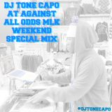 DJ TONECAPO @ AGAINST ALL ODDS MLK WEEKEND SPECIAL MIX