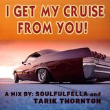 I Get My Cruise From You Featuring Soulfulfella !