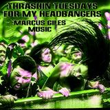 Thrashin Tuesdays For My HeadBangers