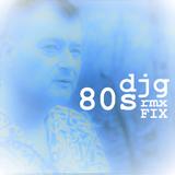 DJG 80s RMX FIX [Nonstop DJ Mixset by Darin J.]