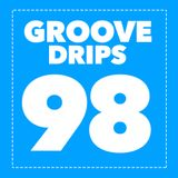 Groove Drips episode 98