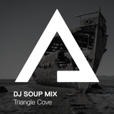 DJSoupMix – Triangle Cove [Manifest Mix]