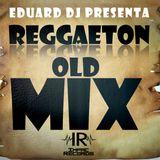 Reggaeton Old Mix By Eduard Dj I.R.