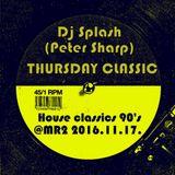 Dj Splash (Peter Sharp) - Thursday Classics - House classics 90's @ MR2 2016.11.17.