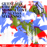 GUEST MIX VIDEO GAME MUSIC I LOVE BY ALYSSA MYLANNO