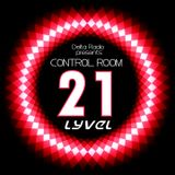 Delta Radio Presents CONTROL ROOM #21 | Host by LYVEL