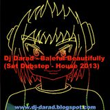 Dj Darad - Baleful Beautifully (Set Dubstep - House 2013)