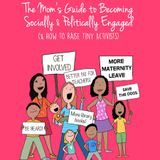 The Mom's Guide to Becoming Socially & Politically Engaged (& How to Raise Tiny Activists) ep 161