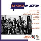 NA PONTA DA AGULHA #041 - AJO - Foli Griô Orquestra