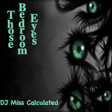 Those Bedroom Eyes (Director's Cut)  - DJ Miss CalculateD