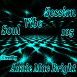 Soul Vibe Session 105 Mixed by Annie Mac Bright