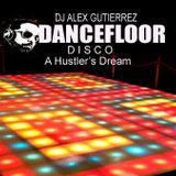 Dancefloor Disco  a Hustler's Dream DJ Alex Gutierrez