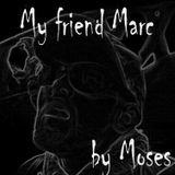 My friend Marc by Moses