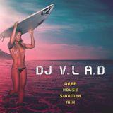 Deep House Summer Mix By Dj V.LA.D