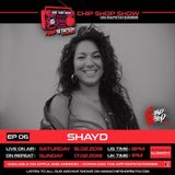 Ep 06 The Chip Shop Show on Rapstation365 ft. ShayD