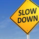 Slow It Down Just A Little Bit