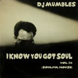 DJ Mumbles - I Know You Got Soul Vol. 36 (Soulful House)