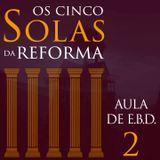 """AULA DE E.B.D. """"Os 5 SOLAS da Reforma"""" - Parte 2"""