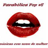 Parabólica Pop #6 - Músicas com nome de mulher