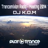 Set Trancemixion Radio Meeting 2014 (DJ K.O.M)
