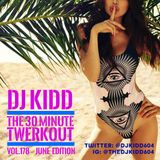 """DJ KIDD """"30 MINUTE TWERKOUT"""" VOL. 178 (JUNE 2017)"""