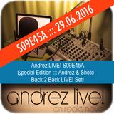 Andrez LIVE! S09E45A 29.06.2016 feat. B2B LIVE! Set From ANDREZ & SHOTO