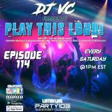 DJ VC - Play This Loud! Episode 114 (Party 103)