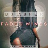 DJ Asher - Faded Wings (April 2016 Deep Mix)