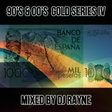 90's & 00's Gold Series IV Mixed by Dj Rayne