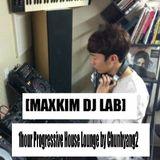[MAKXIM DJ LAB] 1hour Progressive House Lounge by Chunhyang2