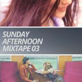 Sunday Afternoon Mixtape #03